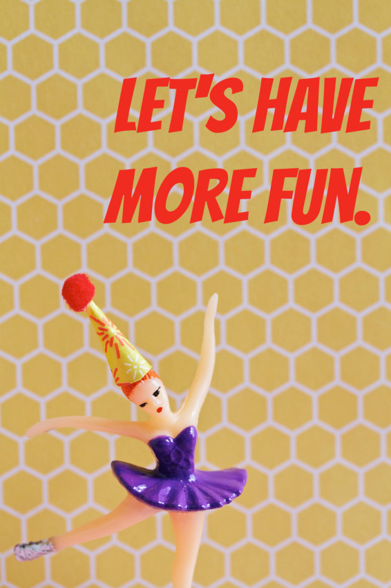 let's have more fun | movita beaucoup