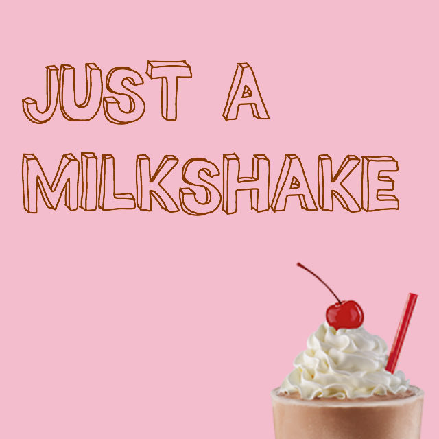 just a milkshake // movita beaucoup