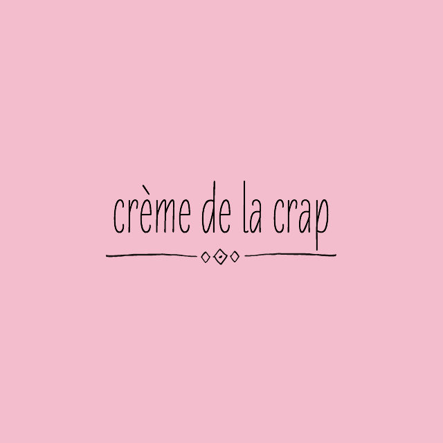 crème de la crap // movita beaucoup